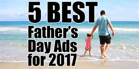 fathers day ad the top 5 s day ads of 2017 mansfield inc