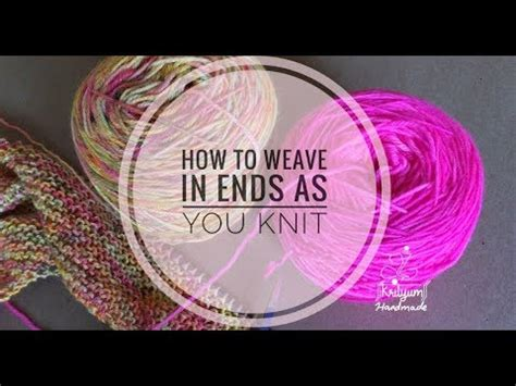 weaving in ends as you knit tutorial 13 how to weave in ends as you knit