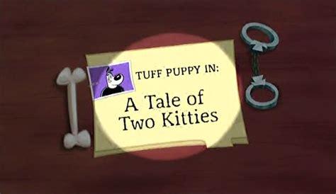 a tale of two kitties a tale of two kitties t u f f puppy wiki top secret information on t u f f