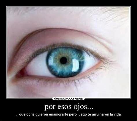 imagenes esos ojos por esos ojos desmotivaciones