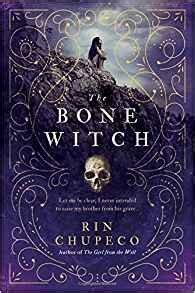 the bone witch 1492635820 amazon com the bone witch 0760789258824 rin chupeco books