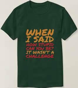 stupid challenge stupid challenge t shirt t shirts thlog