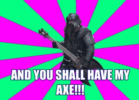 And My Axe Meme - image 167168 you have my sword and my bow and my