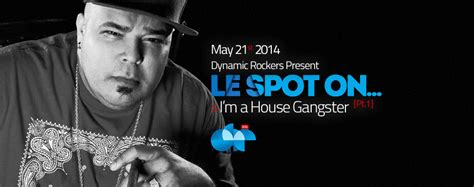 house music montreal le spot on i m a house gangster pt 1 dynamic rockers montreal underground