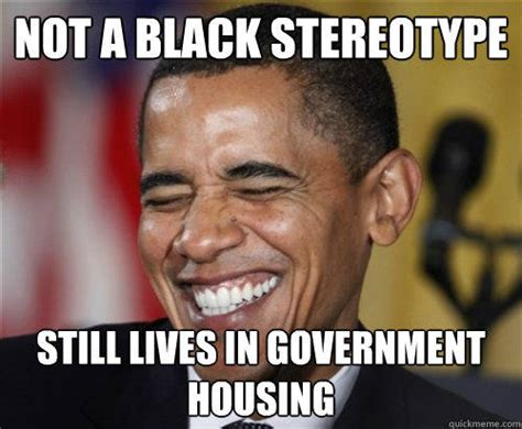 Funny Nigger Meme - not a black stereotype still lives in government housing