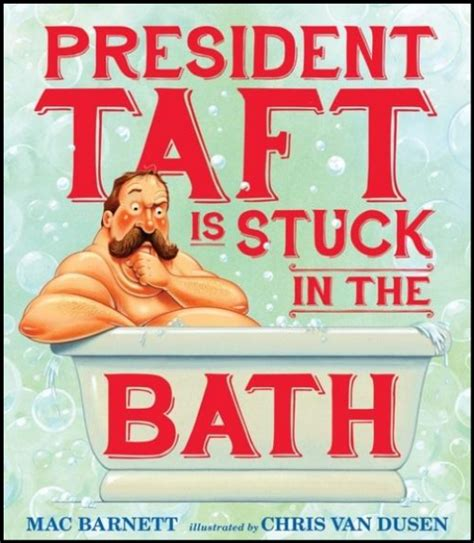 children s atheneum president taft is stuck in the bath