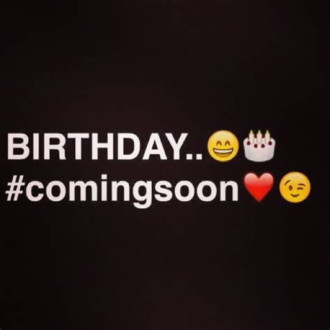 My Is My my birthday is coming soon happy birthday