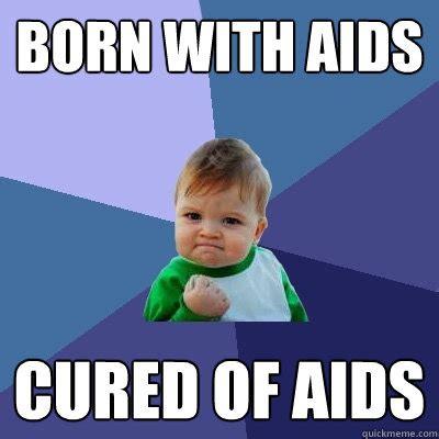 Aids Meme - born with aids cured of aids success kid quickmeme