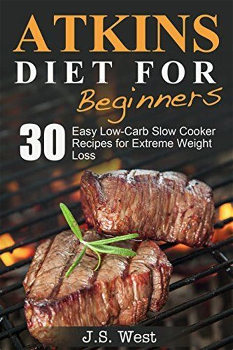 atkins diet cooker cookbook prep and go simple and flavored recipes made for your crock pot to rapid weight loss and be more healthier low carb diet ketogenic diet keto diet books 100 atkins recipes on atkins diet atkins
