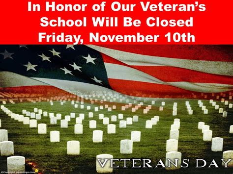 Fridays For November 10th by In Honor Of Our Veteran S School Will Be Closed Friday
