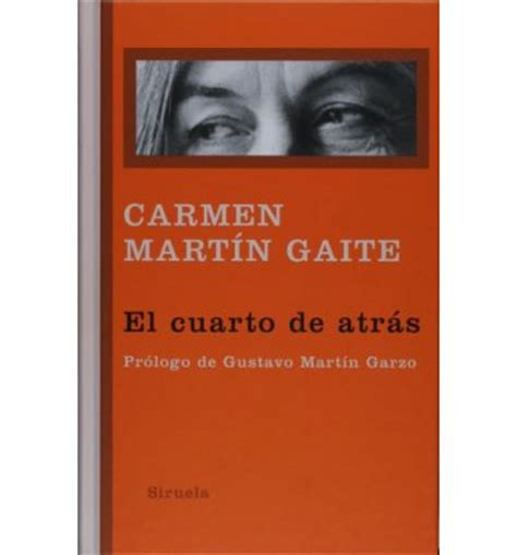 el cuarto de atrs el cuarto de atras libros del tiempo carmen martin gaite gustavo mart 237 n garzo 9788498412635