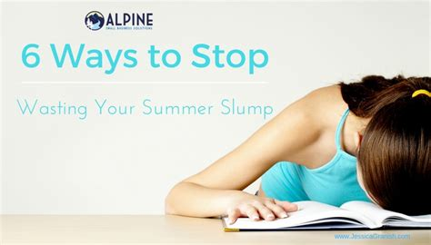 Stop 6 Ways You Re 6 Ways To Stop Wasting Your Summer Slump
