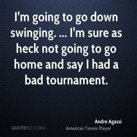 going down swinging quotes hard work andre agassi quotesgram