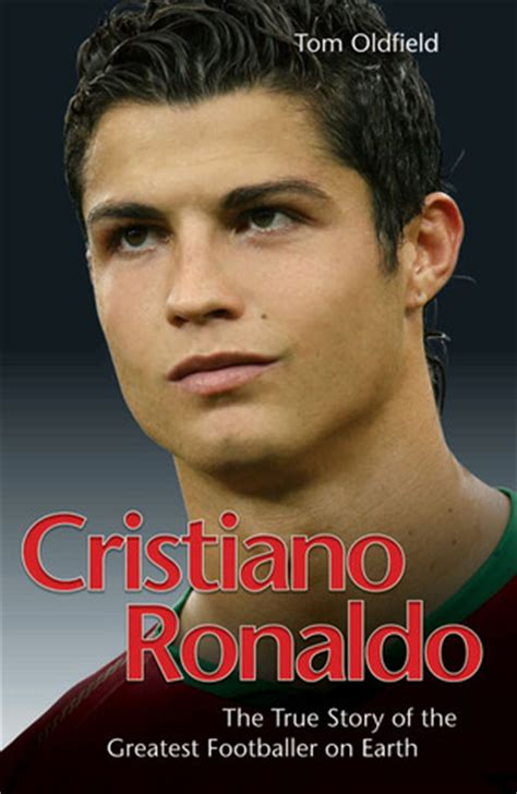 cristiano ronaldo biography book 2014 cristiano ronaldo the true story of the greatest