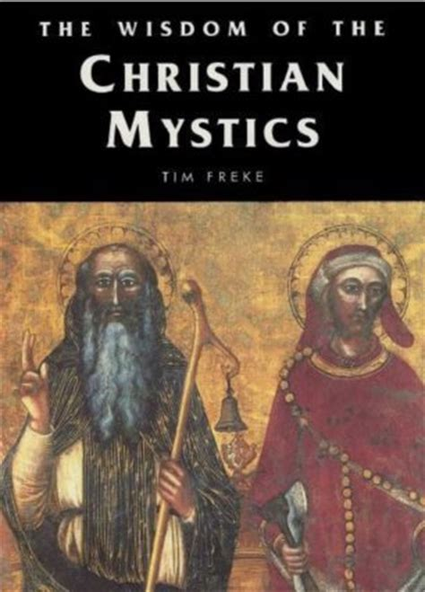 wisdom from the christian mystics how to pray the christian way books the wisdom of the christian mystics tim freke