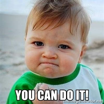 You Can Do It Meme - you can do it victory baby meme generator