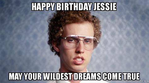 Jesse Meme - happy birthday jessie may your wildest dreams come true