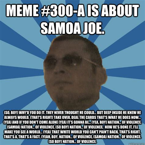 Samoan Memes - meme 300 a is about samoa joe so boy why d you do it