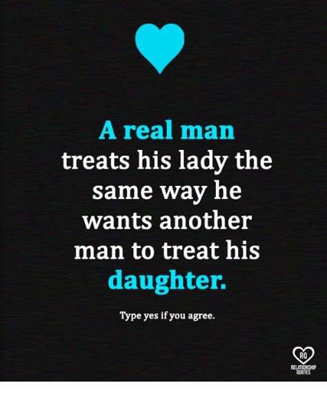 A Real Man Meme - a real man treats his lady the same way he wants another