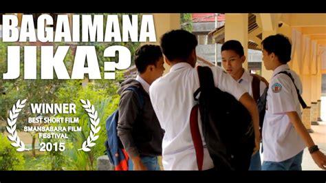 film pendek anak sekolah film pendek tentang kehidupan anak sma bagaimana jika