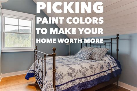 make your home picking paint colors to make your home worth more peak