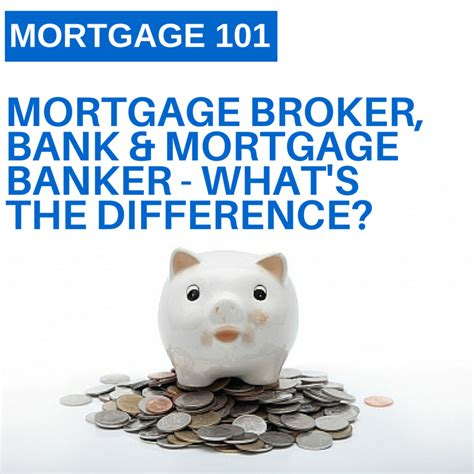 broker bank mortgage 101 broker bank mortgage banker what s the