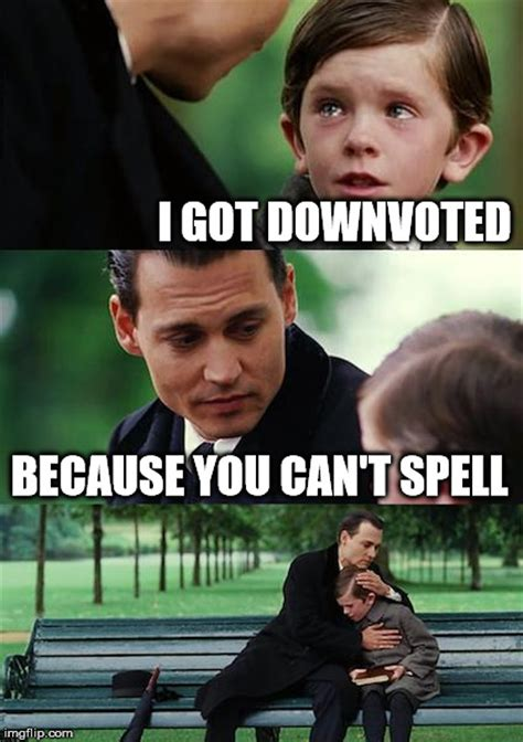 Because I Can Meme - finding neverland meme imgflip