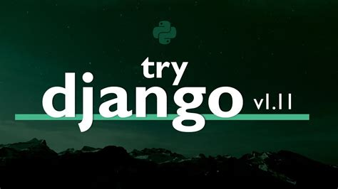 django tutorial series try django tutorial series v1 11 learn django version