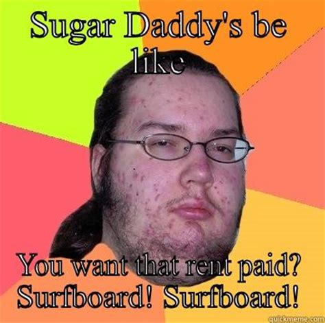 Sugar Daddy Meme - sugar daddy memes image memes at relatably com