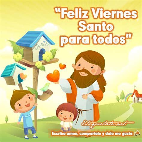 imagenes catolicas para viernes postales de la semana santa con im 225 genes feliz viernes