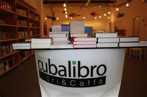 libreria caffetteria cubalibro libreria caffetteria foto di cubalibro libri