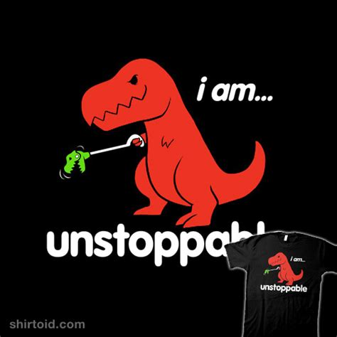 T Rex Unstoppable Meme - unstoppable shirtoid