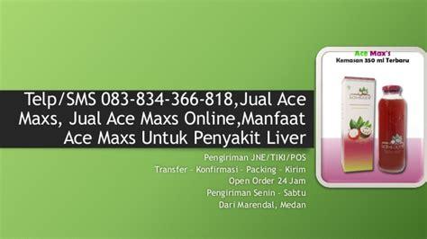 Manfaat Ace Maxs 1 sms 083 834 366 818 jual ace maxs jual ace maxs