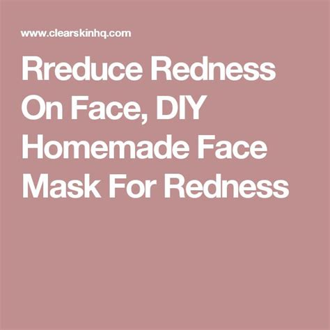 diy mask for redness the 25 best reduce redness on ideas on