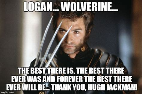 Wolverine Picture Meme - wolverine forever thanks hugh jackman imgflip