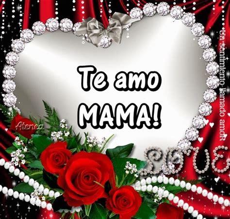 imagenes emotivas para mamá un sentimiento llamado amor te amo mama