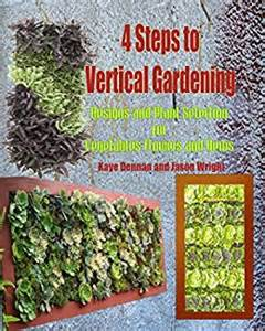 Vertical Gardening Book 4 Steps To Vertical Gardening Designs And Plant Selection