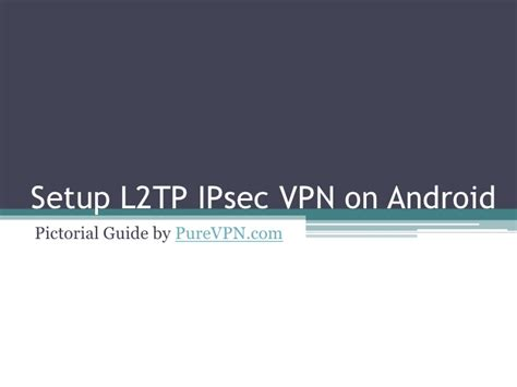 how to setup vpn on android how to setup l2tp ipsec vpn on android