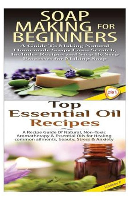 a beginner s guide to essential oils recipes and practices for a lifestyle and holistic health books soap for beginners top essential oils recipes