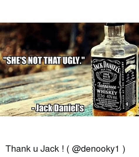 Jack Daniels Meme - she s not that ugly jack daniels old no jennessee whiskey