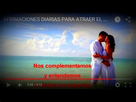 declaraciones diarias para la 161638543x afirmaciones diarias para atraer el amor y la pareja ideal prosperidad universal youtube
