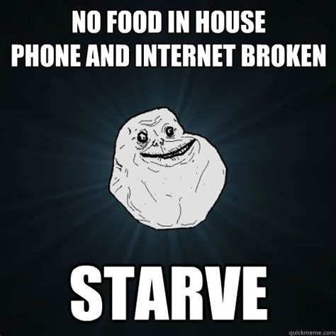 No Phone Meme - no food in house phone and internet broken starve