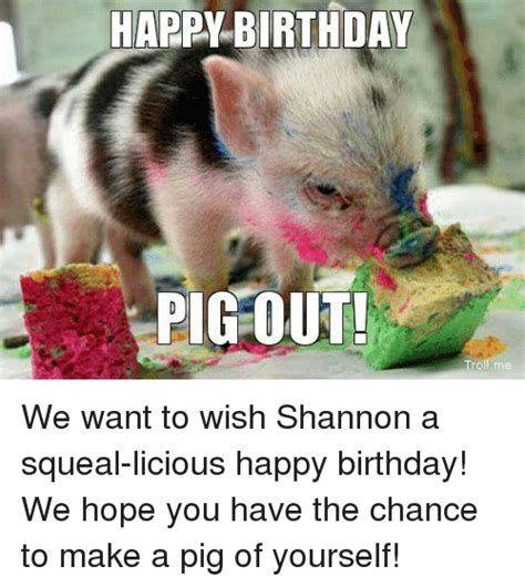 We Want To Wish You A Happy Birthday 25 Best Memes About Happy Birthday Pig Happy Birthday