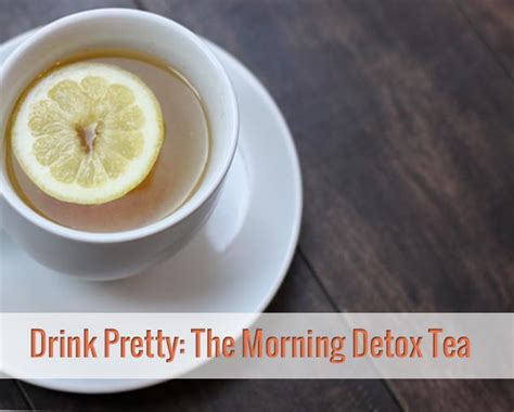 When Should I Drink Detox Tea by Why You Should Start The Day With A Morning Detox Cup Of