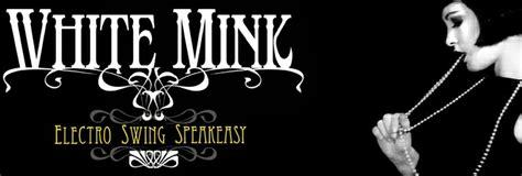 white mink electro swing electro swing speakeasy