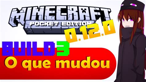 o layout do youtube mudou mcpe 0 12 0 beta 3 o que mudou youtube