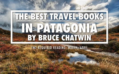 through the of patagonia books best travel books in patagonia by bruce chatwin tmt