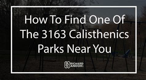 Finding Near You How To Find One Of The 3163 Calisthenics Parks Near You