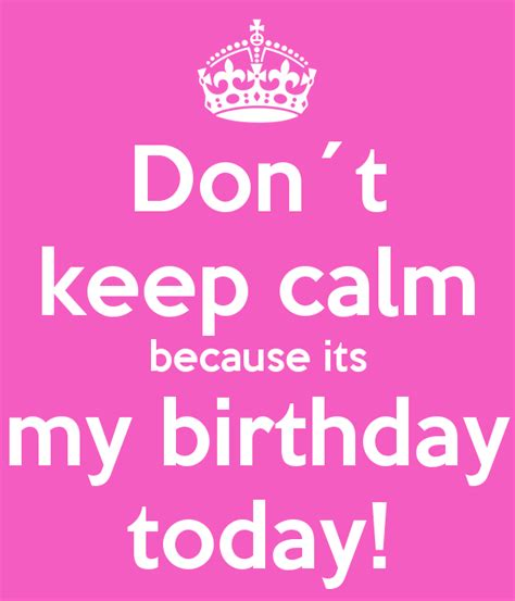 And Todays Birthdays Are by Keep Calm Its My Birthday Quotes