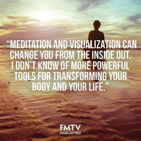 Meditations From The Mat Quotes by Meditation And Visualization Can Change You From The